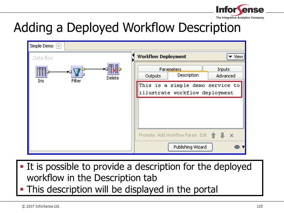 © 2007 InforSense Ltd.105 Adding a Deployed Workflow Description  It is possible to provide a description for the deployed workflow in the Descriptio