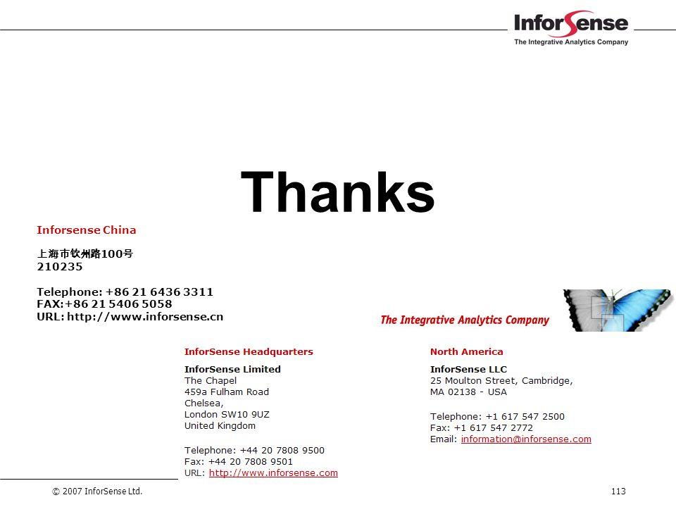 © 2007 InforSense Ltd.113 Thanks Inforsense China 上海市钦州路 100 号 210235 Telephone: +86 21 6436 3311 FAX:+86 21 5406 5058 URL: http://www.inforsense.cn