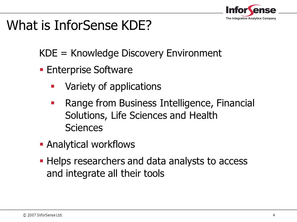 © 2007 InforSense Ltd.35 Agenda  KDE Introduction  What are workflows, nodes, and other terms  InforSense KDE Client (GUI tour)  Importing Data Sources  Building and Executing a Simple Workflow  InforSense KDE Portal  Introduction to Deployment  Case Study Exercise