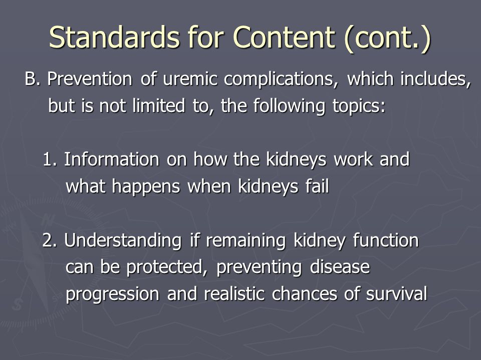 Standards for Content (cont.) B. Prevention of uremic complications, which includes, B.