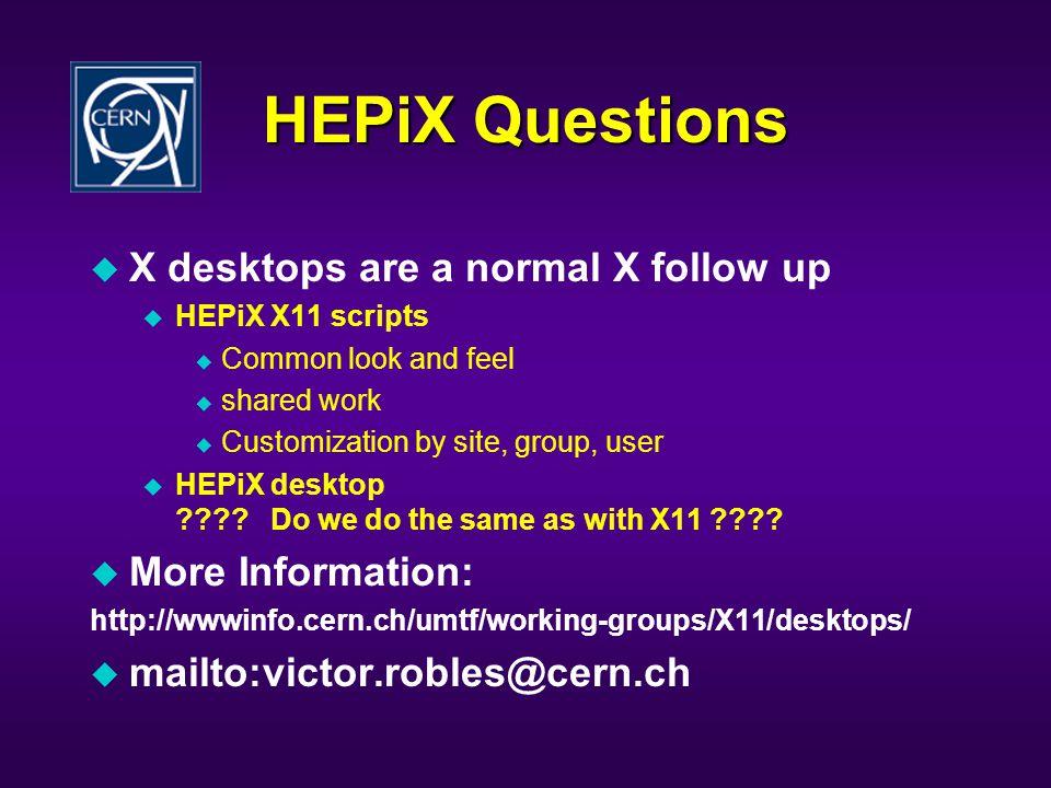 HEPiX Questions u X desktops are a normal X follow up u HEPiX X11 scripts u Common look and feel u shared work u Customization by site, group, user u HEPiX desktop .