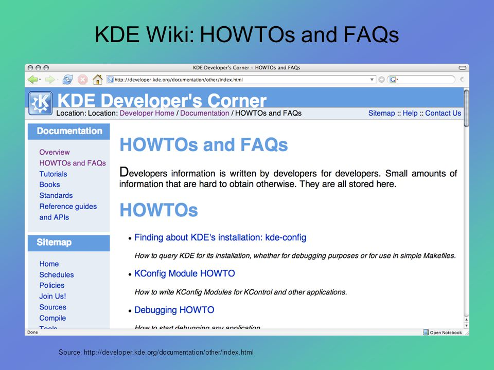 KDE Wiki: HOWTOs and FAQs Source: http://developer.kde.org/documentation/other/index.html