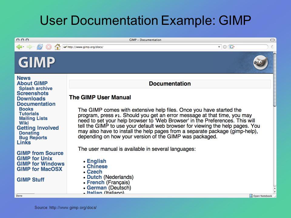 User Documentation Example: GIMP Source: http://www.gimp.org/docs/