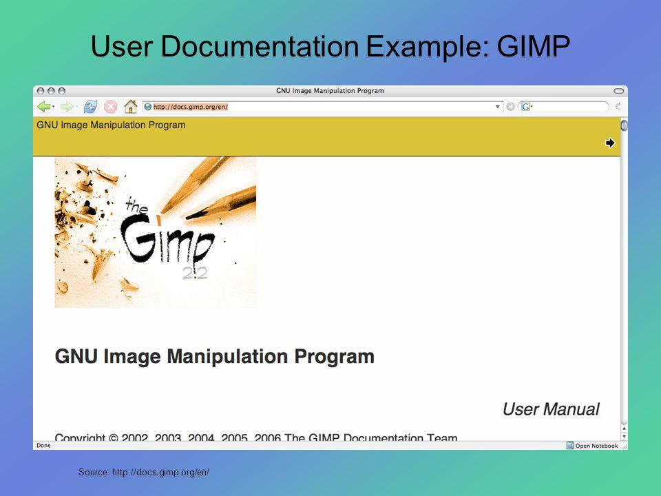 User Documentation Example: GIMP Source: http://docs.gimp.org/en/