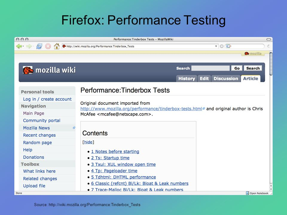 Firefox: Performance Testing Source: http://wiki.mozilla.org/Performance:Tinderbox_Tests