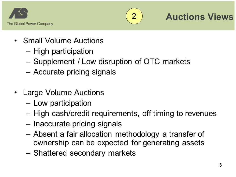 4 Summary / Conclusions •Frequent consistent smaller auctions •Provide clarity and transparency for credibility •Allocate known quantities as far into future as possible •Accurate price signals enable investment •Enable markets to develop and function 3