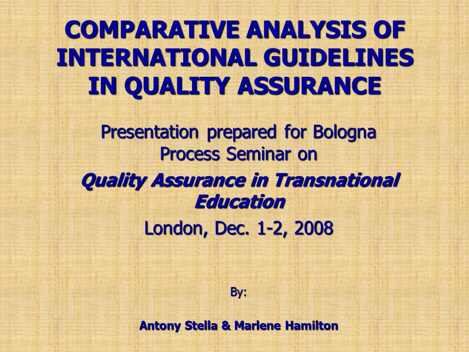 COMPARATIVE ANALYSIS OF INTERNATIONAL GUIDELINES IN QUALITY ASSURANCE Presentation prepared for Bologna Process Seminar on Quality Assurance in Transn