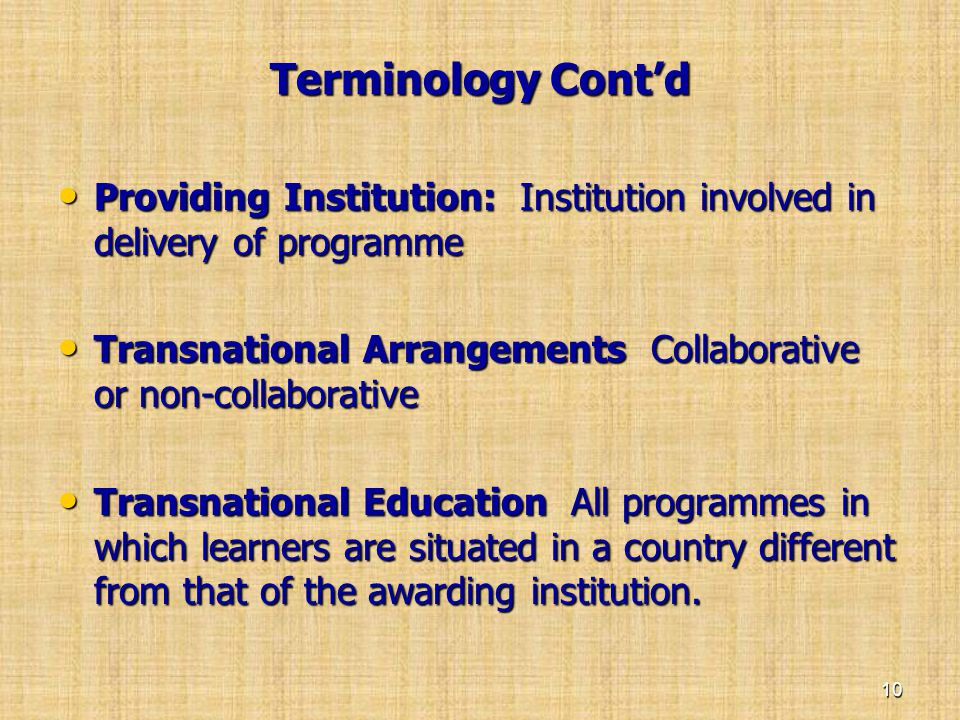Terminology Cont'd • Providing Institution: Institution involved in delivery of programme • Transnational Arrangements Collaborative or non-collaborat
