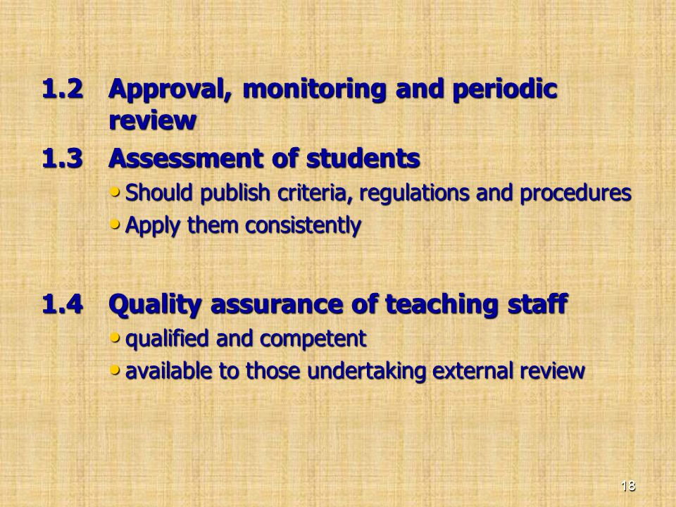 1.2 Approval, monitoring and periodic review 1.2 Approval, monitoring and periodic review 1.3 Assessment of students • Should publish criteria, regula