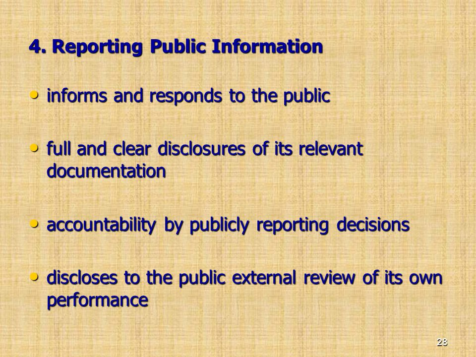 4. Reporting Public Information • informs and responds to the public • full and clear disclosures of its relevant documentation • accountability by pu