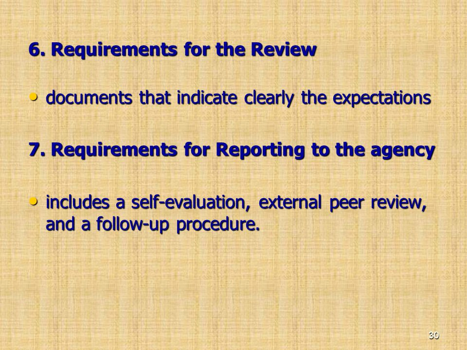 6. Requirements for the Review • documents that indicate clearly the expectations 7. Requirements for Reporting to the agency • includes a self-evalua