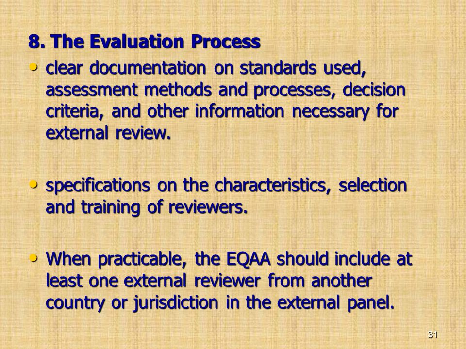 8. The Evaluation Process • clear documentation on standards used, assessment methods and processes, decision criteria, and other information necessar