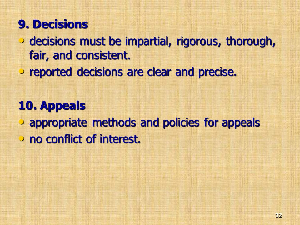 9. Decisions • decisions must be impartial, rigorous, thorough, fair, and consistent. • reported decisions are clear and precise. 10. Appeals • approp