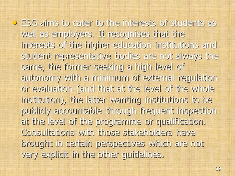 • ESG aims to cater to the interests of students as well as employers. It recognises that the interests of the higher education institutions and stude