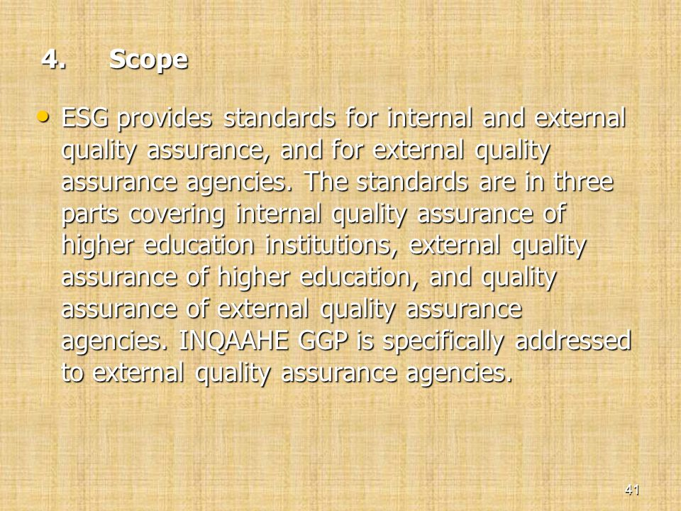 4. Scope • ESG provides standards for internal and external quality assurance, and for external quality assurance agencies. The standards are in three