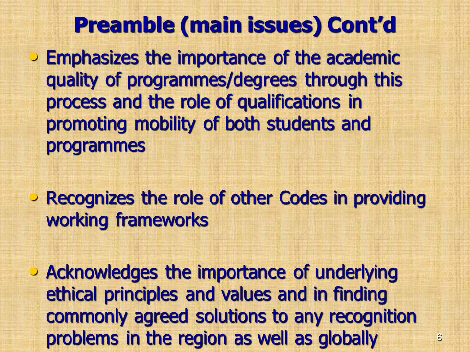 Preamble (main issues) Cont'd • Emphasizes the importance of the academic quality of programmes/degrees through this process and the role of qualifica