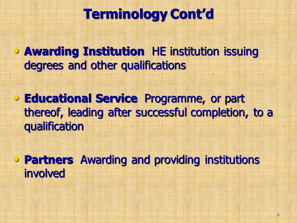 Terminology Cont'd • Awarding Institution HE institution issuing degrees and other qualifications • Educational Service Programme, or part thereof, le