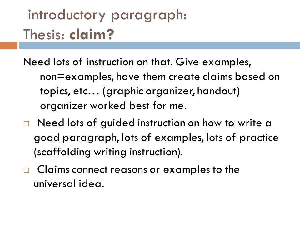 introductory paragraph: Thesis: claim. Need lots of instruction on that.
