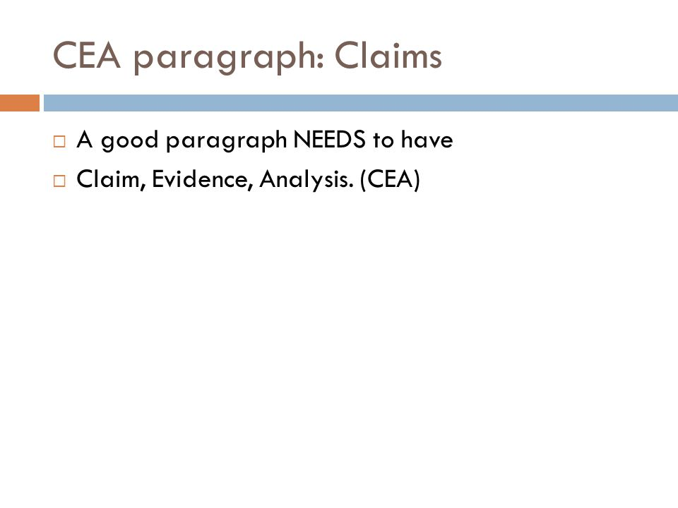 CEA paragraph: Claims  A good paragraph NEEDS to have  Claim, Evidence, Analysis. (CEA)