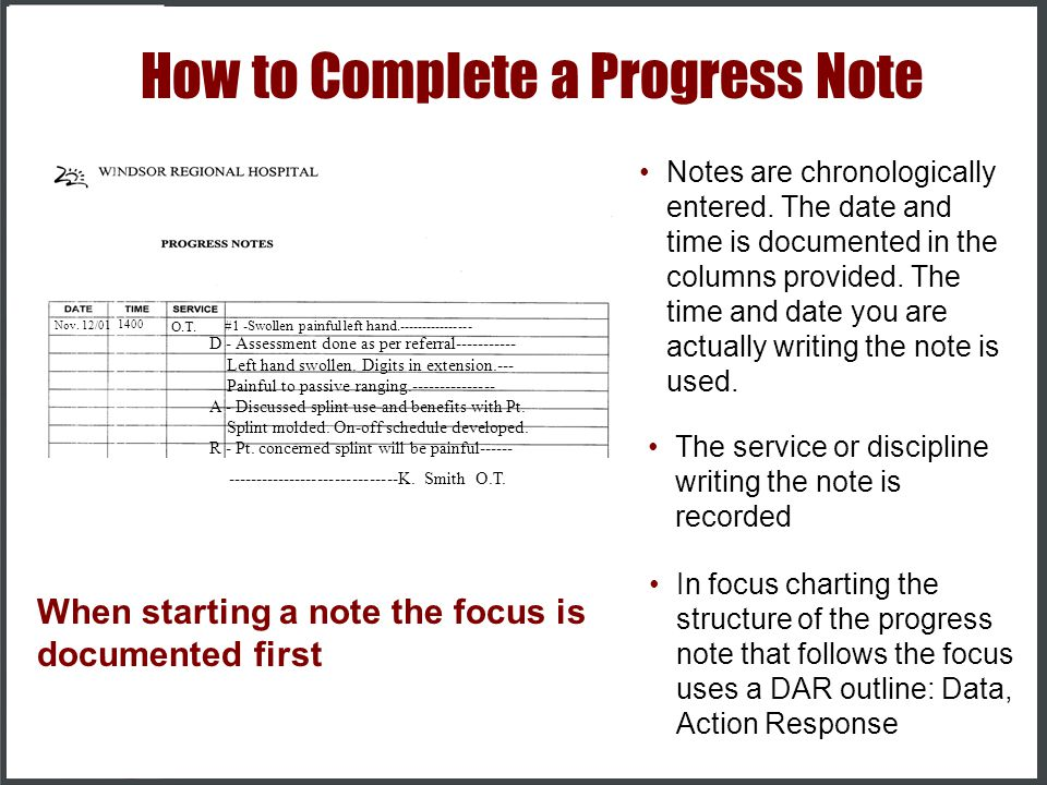When writing progress notes you should include information about: Progress Notes •The details about the patient's condition (assessment data) •The int