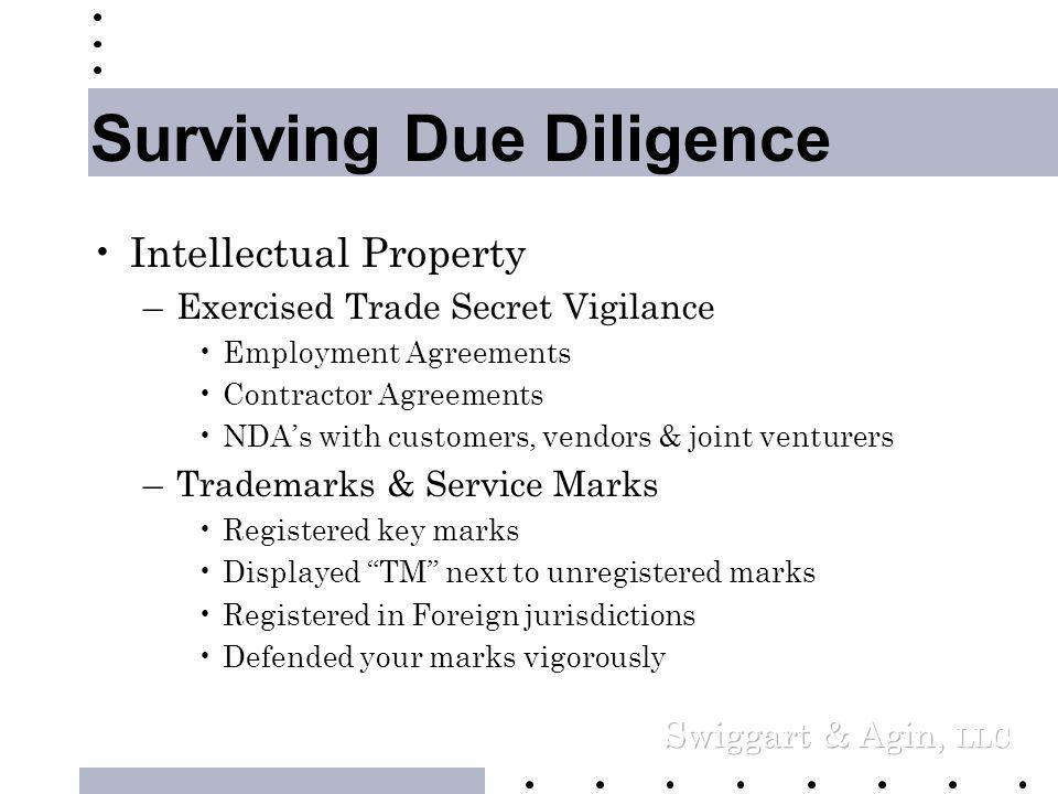 Surviving Due Diligence •Documented all contracts with –Customers, –Distributors, –Joint Venturers, –Developers, –Vendors, and –Landlords