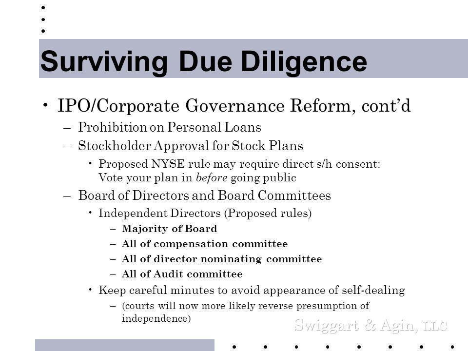 Surviving Due Diligence •IPO/Corporate Governance Reform, cont'd –Financial Statement Requirements •3 years' Audited Income Statement •2 years' Balance Sheet –Selecting Audit Firm •Industry and technical expertise • Big Four -- yes or no.
