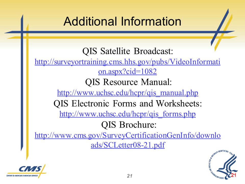 QIS Satellite Broadcast:   on.aspx cid=1082 QIS Resource Manual:   QIS Electronic Forms and Worksheets:   QIS Brochure:   ads/SCLetter08-21.pdf   on.aspx cid= ads/SCLetter08-21.pdf 21 Additional Information
