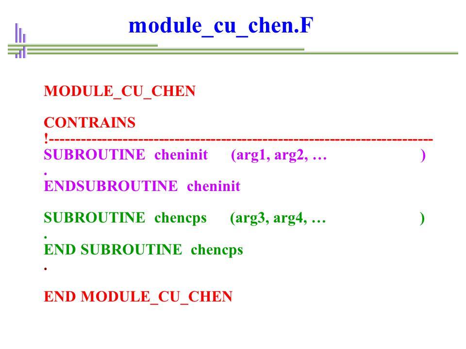 MODULE_CU_CHEN CONTRAINS !-------------------------------------------------------------------------- SUBROUTINE cheninit (arg1, arg2, … ).