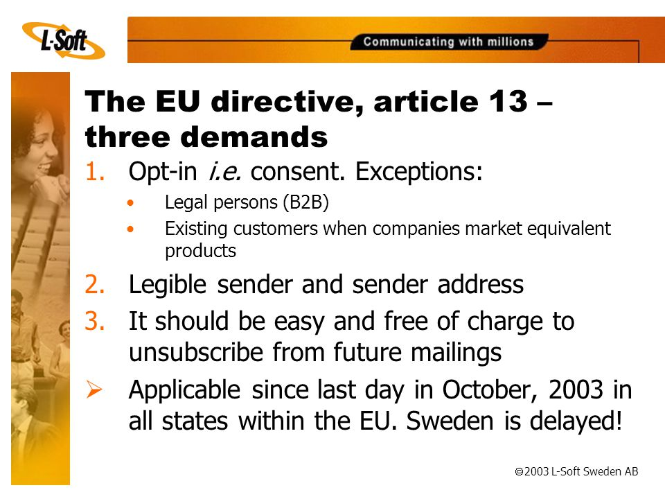 ã 2003 L-Soft Sweden AB The EU directive, article 13 – three demands 1.Opt-in i.e.