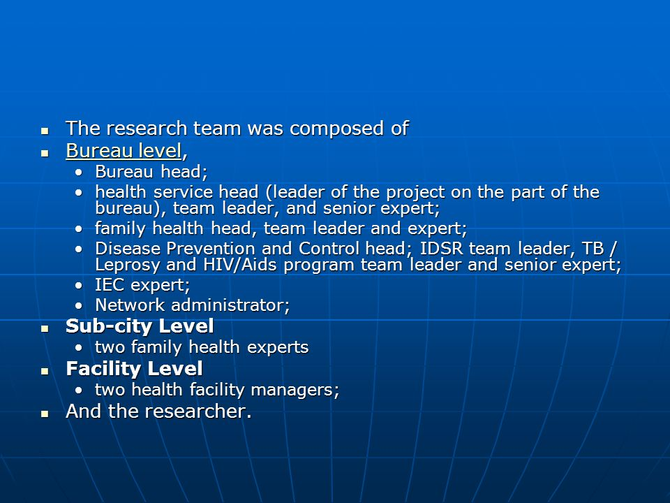  The research team was composed of  Bureau level, Bureau level Bureau level •Bureau head; •health service head (leader of the project on the part of