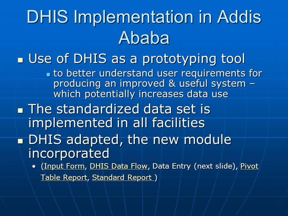 DHIS Implementation in Addis Ababa  Use of DHIS as a prototyping tool  to better understand user requirements for producing an improved & useful sys