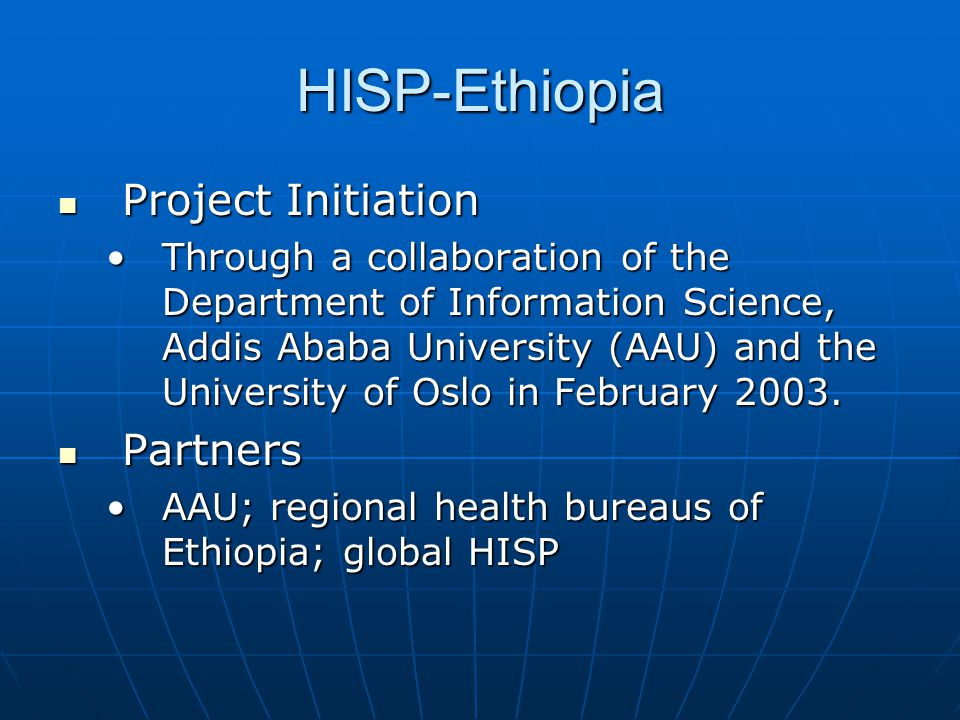 HISP-Ethiopia  Project Initiation •Through a collaboration of the Department of Information Science, Addis Ababa University (AAU) and the University