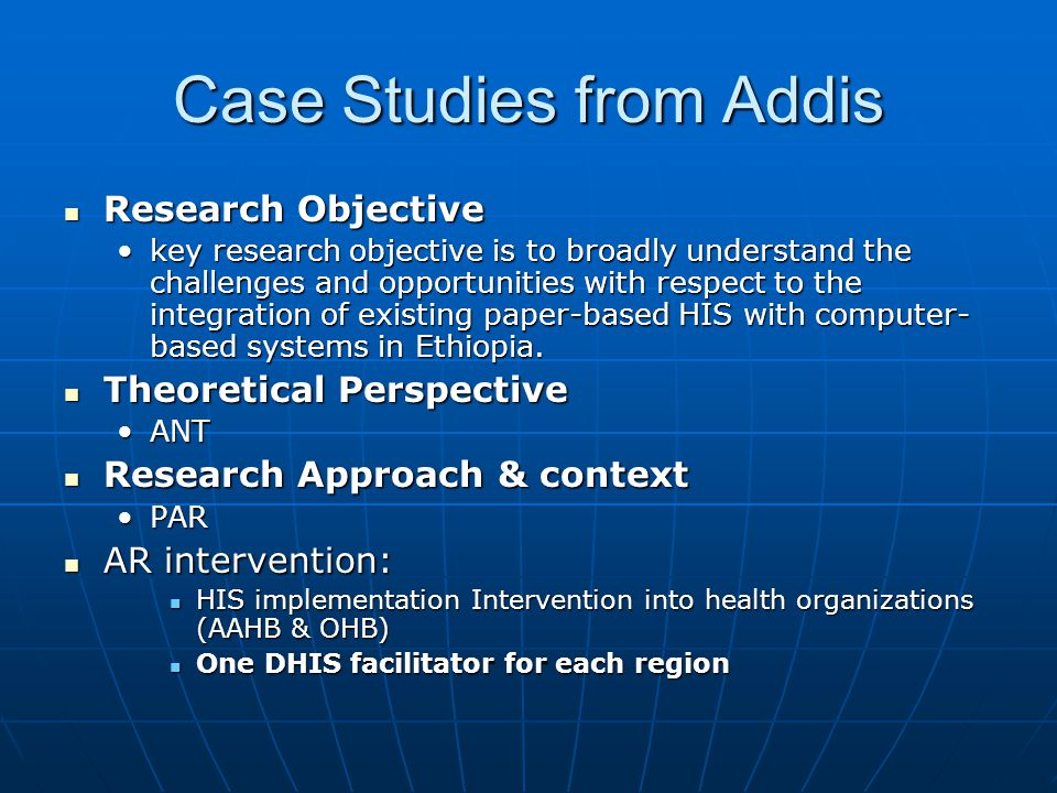 Case Studies from Addis  Research Objective •key research objective is to broadly understand the challenges and opportunities with respect to the int