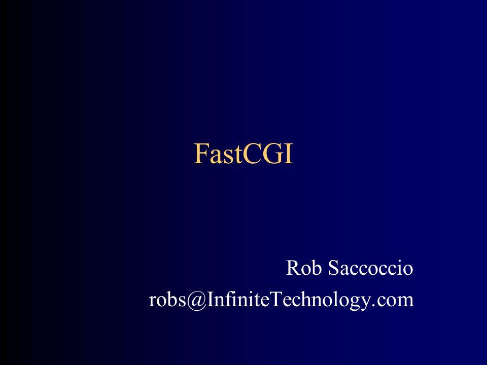 FastCGI Rob Saccoccio robs@InfiniteTechnology.com