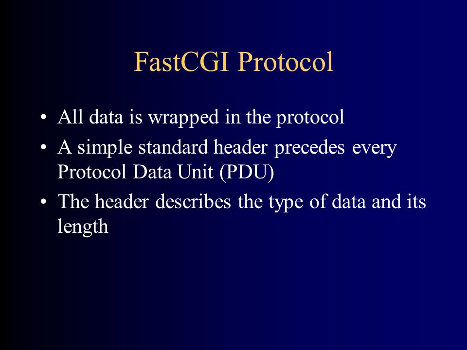 •All data is wrapped in the protocol •A simple standard header precedes every Protocol Data Unit (PDU) •The header describes the type of data and its length