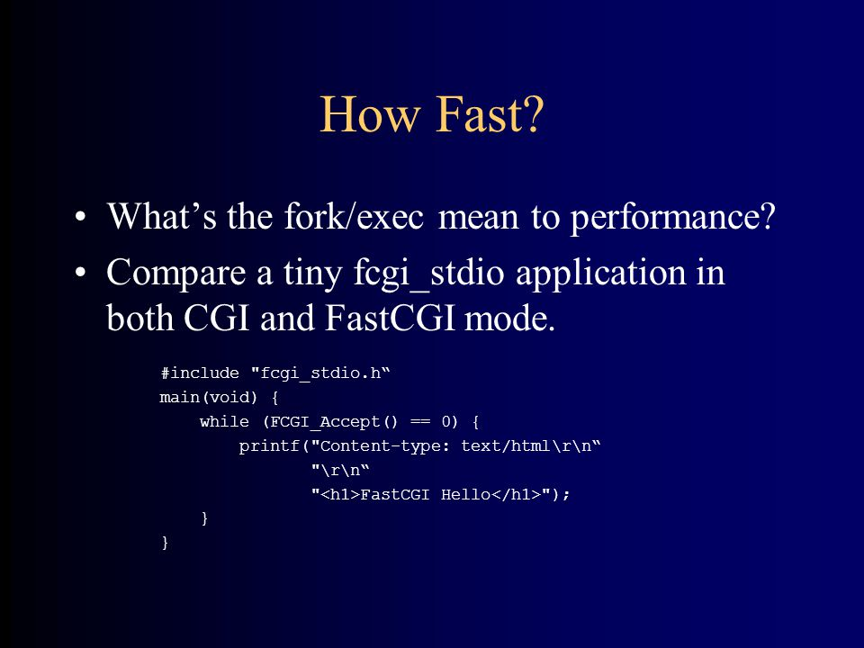 How Fast. •What's the fork/exec mean to performance.