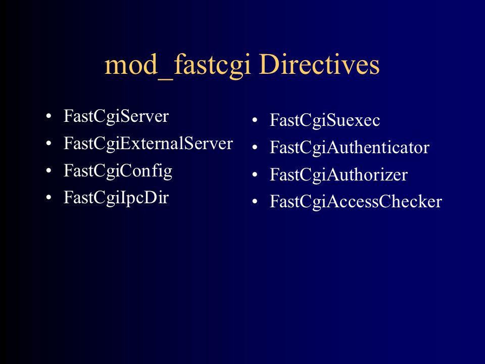 mod_fastcgi Directives •FastCgiServer •FastCgiExternalServer •FastCgiConfig •FastCgiIpcDir •FastCgiSuexec •FastCgiAuthenticator •FastCgiAuthorizer •FastCgiAccessChecker