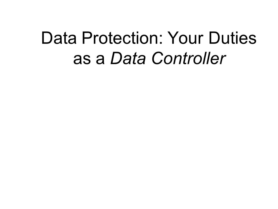 Processing Sensitive Data One of these additional conditions is required  Explicit consent  Necessary under employment law  To prevent injury or protect vital interests  Process the data of members/clients of non-profit orgs.