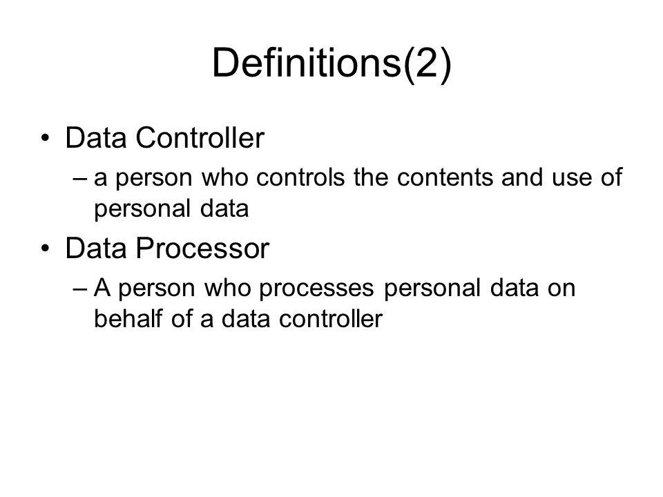 Definitions(3) •Data Subject –an individual who is the subject of personal data •Processing –Anything done with personal data, from collection to disposal