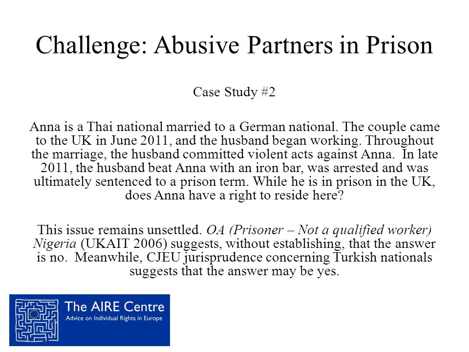 Challenge: Abusive Partners in Prison Case Study #2 Anna is a Thai national married to a German national.