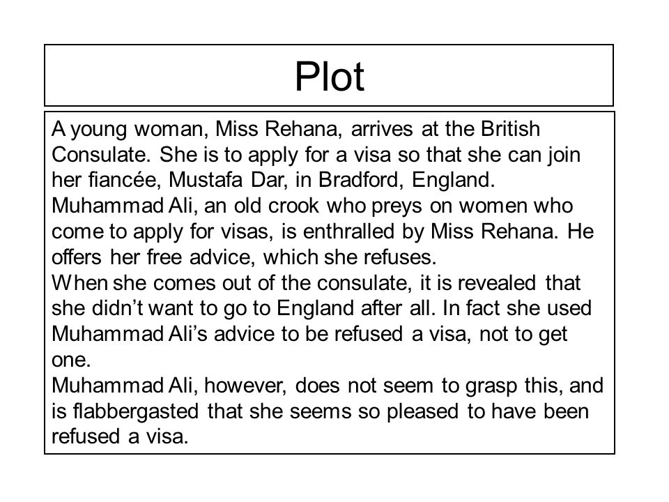 Plot A young woman, Miss Rehana, arrives at the British Consulate. She is to apply for a visa so that she can join her fiancée, Mustafa Dar, in Bradfo