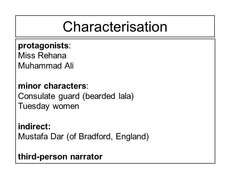 Characterisation protagonists: Miss Rehana Muhammad Ali minor characters: Consulate guard (bearded lala) Tuesday women indirect: Mustafa Dar (of Bradf