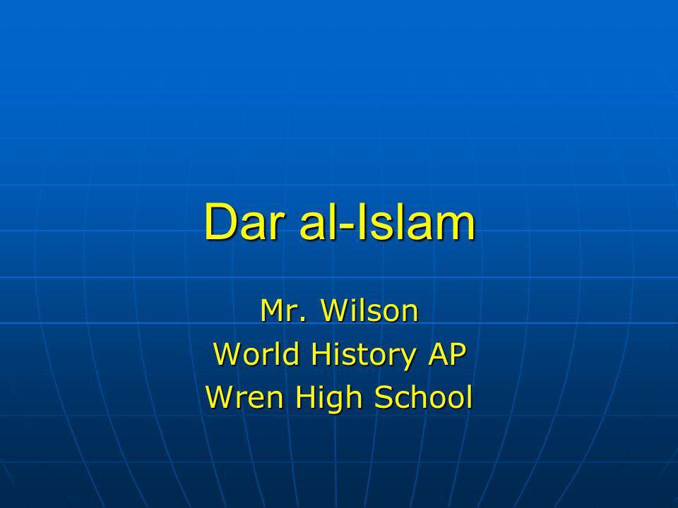 Dar al-Islam Mr. Wilson World History AP Wren High School