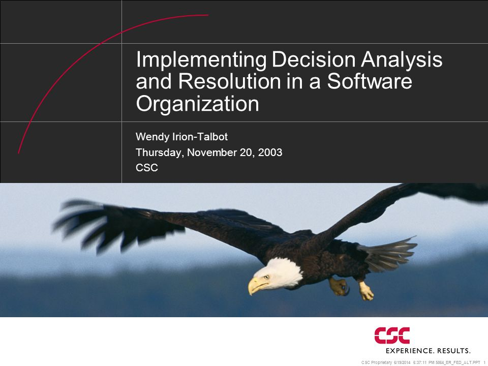 CSC Proprietary 6/19/2014 6:37:37 PM 5864_ER_FED_ALT.PPT 12 We Make Lots of Decisions Every Day… Should we develop the training or select a vendor.