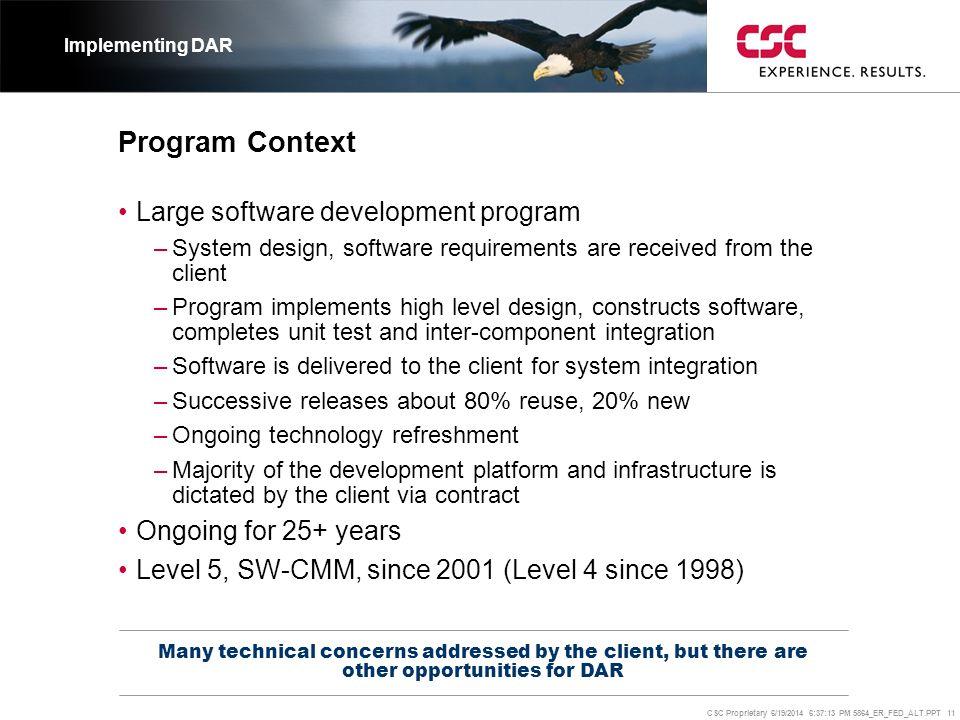CSC Proprietary 6/19/2014 6:37:37 PM 5864_ER_FED_ALT.PPT 11 Program Context •Large software development program –System design, software requirements