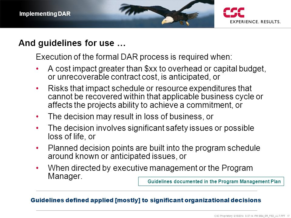 CSC Proprietary 6/19/2014 6:37:37 PM 5864_ER_FED_ALT.PPT 17 And guidelines for use … Execution of the formal DAR process is required when: •A cost imp