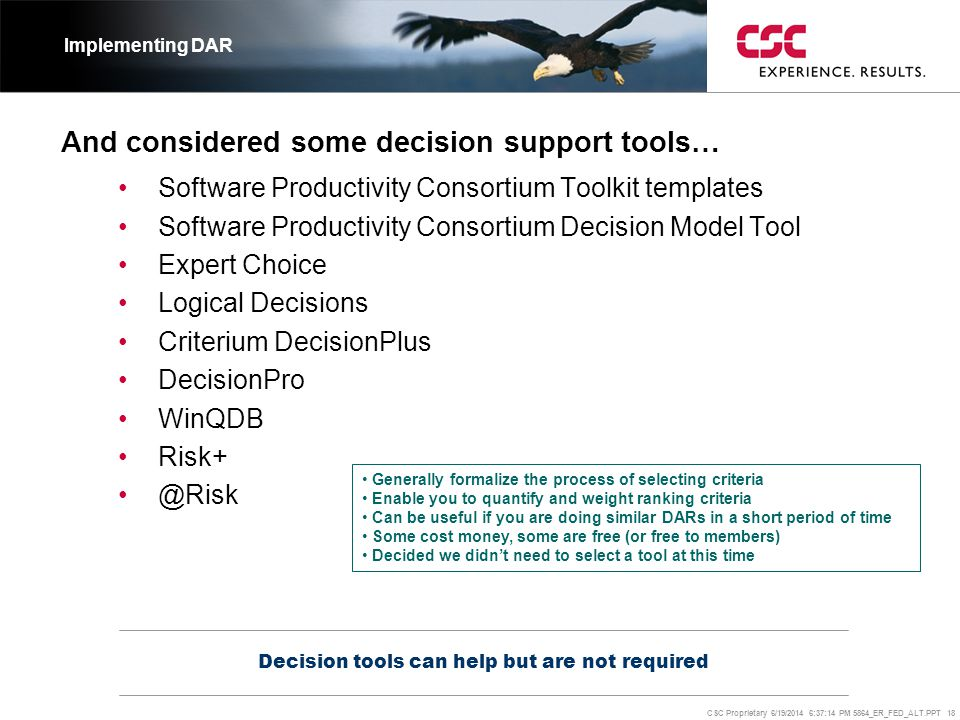 CSC Proprietary 6/19/2014 6:37:37 PM 5864_ER_FED_ALT.PPT 18 And considered some decision support tools… •Software Productivity Consortium Toolkit temp