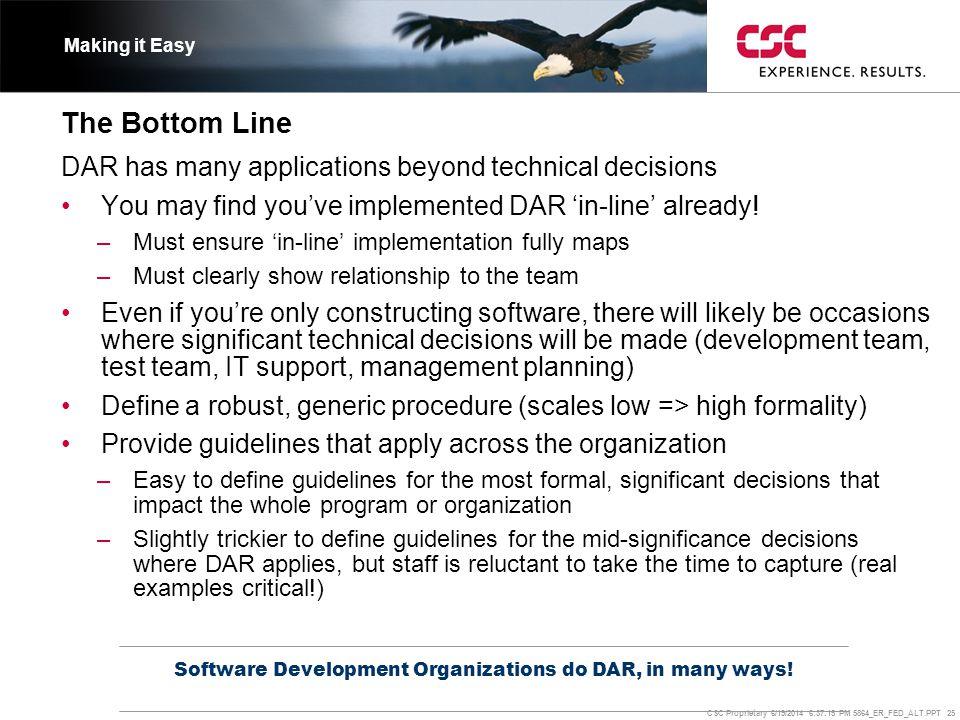 CSC Proprietary 6/19/2014 6:37:37 PM 5864_ER_FED_ALT.PPT 25 The Bottom Line Software Development Organizations do DAR, in many ways! Making it Easy DA