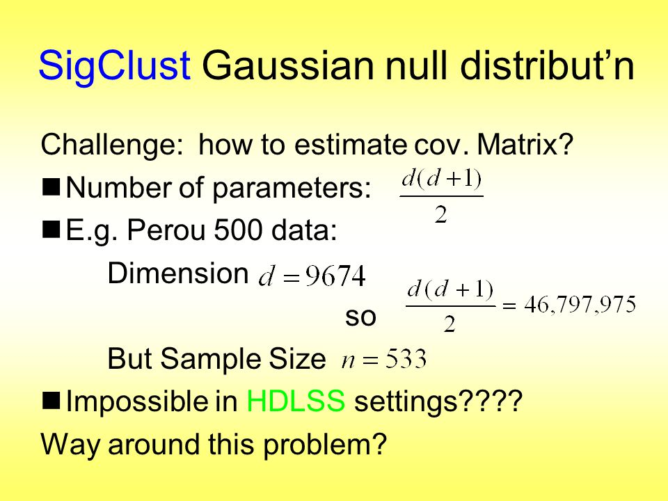SigClust Gaussian null distribut'n Challenge: how to estimate cov.