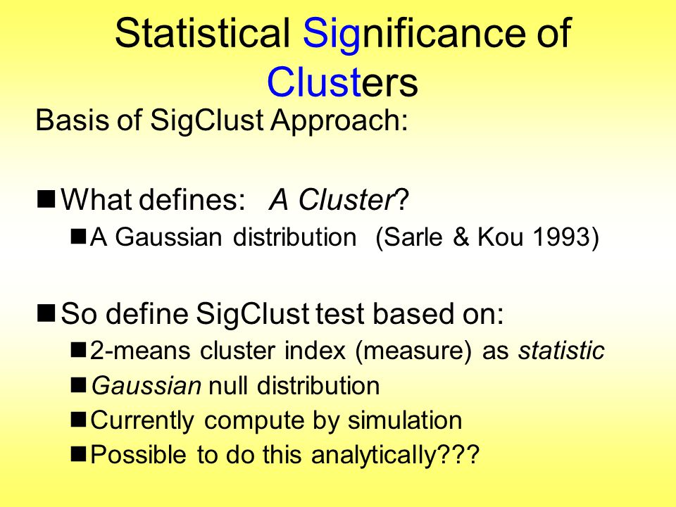 Statistical Significance of Clusters Basis of SigClust Approach:  What defines: A Cluster.